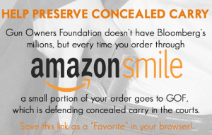 Help preserve concealed carry by donating to Gun Owners Foundation through Amazon Smile