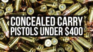 Concealed carry pistols under $400
